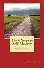The 6 Steps to Self Mastery: Develop an…