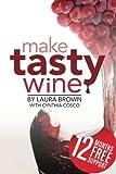 Brown, Laura: Make Tasty Wine