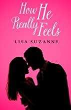 How He Really Feels by Lisa Suzanne