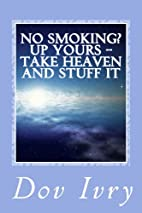 No Smoking? Up Yours -- Take Heaven And…