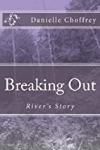Breaking Out: River's Story by Danielle…