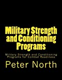 North, Peter: Military Strength and Conditioning Programs: Military Strength and Conditioning Programs for Combat Readiness