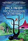 Erickson, Paul A.: The Superfriends Of The Ring: A parody of Tolkien's Fellowship Of The Ring (Chairman Of The Board Of The Rings) (Volume 1)
