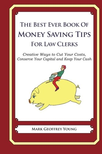 the-best-ever-book-of-money-saving-tips-for-law-clerks-creative-ways-to-cut-your-costs-conserve-your-capital-and-keep-your-cash