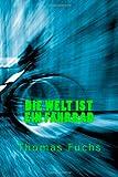 Fuchs, Thomas: Die Welt ist ein Fahrrad (German Edition)