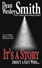 It's a Story About a Guy Who... by Dean…