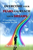 Overcome Your Fears and Reach Your Dreams:…
