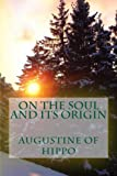 Augustine of Hippo: On the soul and its origin