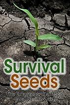 Survival Seeds: The Emergency Heirloom Seed…