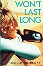 Won't Last Long by Heidi Joy Tretheway