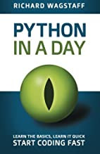 Python In A Day: Learn The Basics, Learn It…