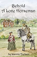 Behold A Lone Horseman by Jeannie Hudson