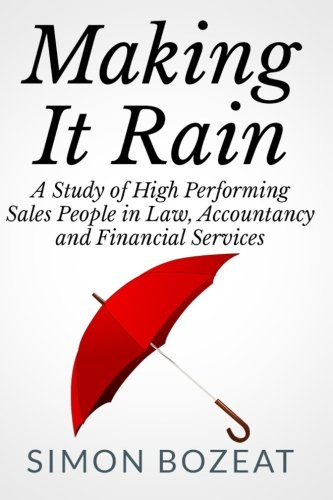 making-it-rain-a-study-of-high-performing-sales-people-in-law-accountancy-and-financial-services-business-networking-masters