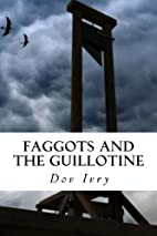 Faggots And The Guillotine by Dov Ivry