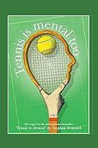 Tennis Is Mental Too by Stephen Renwick