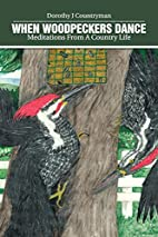 When Woodpeckers Dance: Meditations From A…