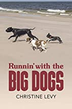 Runnin' with the Big Dogs by Christine Levy
