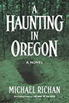 A Haunting In Oregon (The River) by Michael…