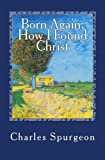 Spurgeon, Charles: Born Again: How I Found Christ