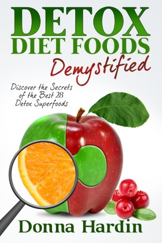 detox-diet-foods-demystified-discover-the-secrets-of-the-best-28-detox-superfoods-for-cleansing-and-detoxing-your-body-naturally