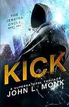 Kick by John L. Monk