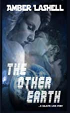The Other Earth: A Galactic Love Story by…