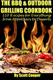 Cooper, Scott: The BBQ and Outdoor Grilling Cookbook: 110 Recipes for Everything from Appetizers to Desserts