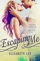 Escaping Me by Elizabeth Lee