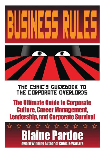business-rules-the-cynics-guid-to-the-corporate-overlords-the-ultimate-guide-to-corporate-culture-career-management-leadership-and-corporate-survival