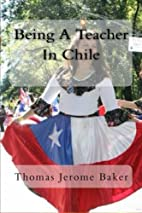 Being A Teacher In Chile by Thomas Jerome…