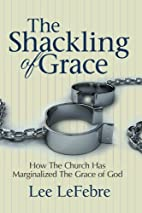 The Shackling of Grace: How The Church Has…