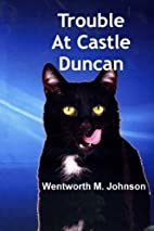 Trouble at Castle Duncan: The adventures of…