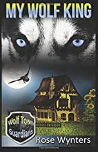 My Wolf King (Wolf Town Guardians Book 1)…