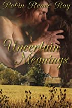 Uncertain Meanings by Robin Renee Ray