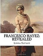 Francesco Hayez: Revealed by Linda Savage