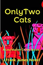 Only Two Cats: A Lou Malloy Crime Series by…