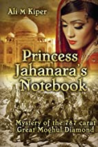 Princess Jahanara's Notebook by Ali M…