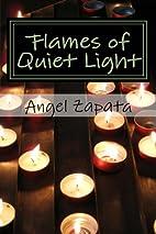 Flames of Quiet Light: Thirteen Tiny Tales…