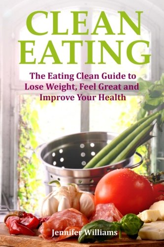 clean-eating-the-eating-clean-guide-to-lose-weight-feel-great-and-improve-your-health