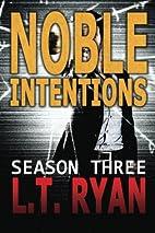 Noble Intentions: Season Three by L.T. Ryan