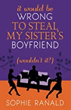 It Would Be Wrong to Steal My Sister's…