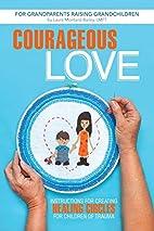 Courageous Love: For Grandparents Raising…