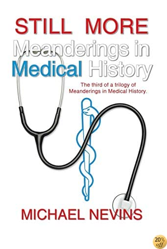 Still More Meanderings in Medical History: The Third of a Trilogy of Meanderings in Medical History.