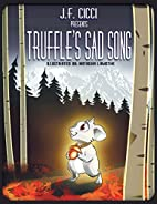 Truffle's Sad Song by J. F. Cicci