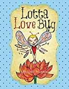 Lotta Love Bug by Melody Agard
