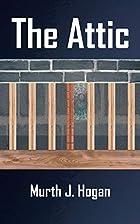The Attic by Murth J. Hogan