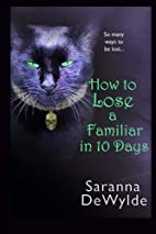 How to Lose a Familiar in 10 Days by Saranna…