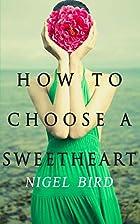 How To Choose A Sweetheart by Nigel Bird