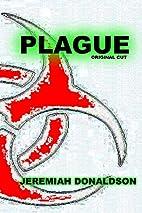 Plague: Original Cut by Jeremiah Donaldson