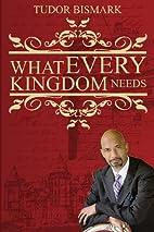 What Every Kingdom Needs by Tudor Bismark